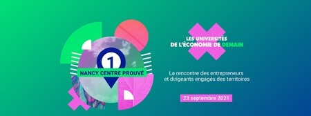 Universités de l'économie de demain - 23 septembre 2021 - Centre Prouvé à Nancy