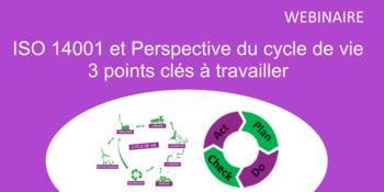WEBINAIRE ISO 14001 et Perspective du cycle de vie : 3 points clés à travailler